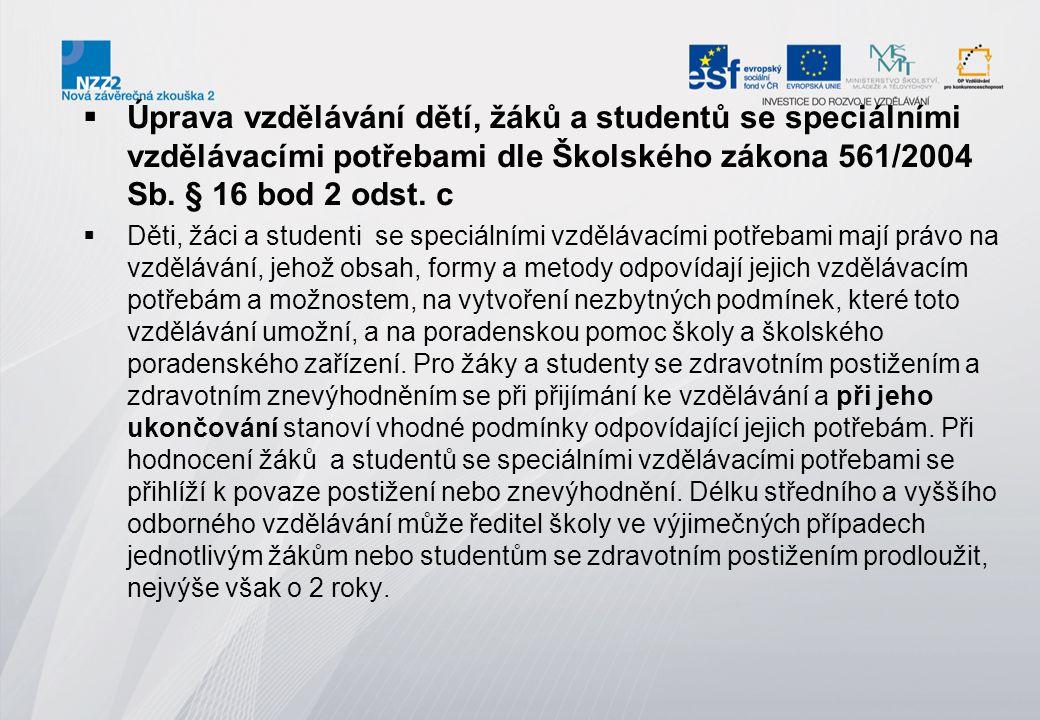  Úprava vzdělávání dětí, žáků a studentů se speciálními vzdělávacími potřebami dle Školského zákona 561/2004 Sb. § 16 bod 2 odst. c  Děti, žáci a st