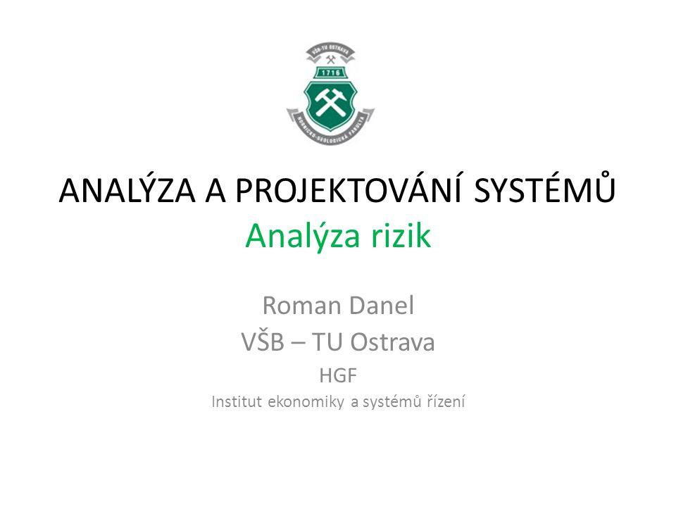 ANALÝZA A PROJEKTOVÁNÍ SYSTÉMŮ Analýza rizik Roman Danel VŠB – TU Ostrava HGF Institut ekonomiky a systémů řízení
