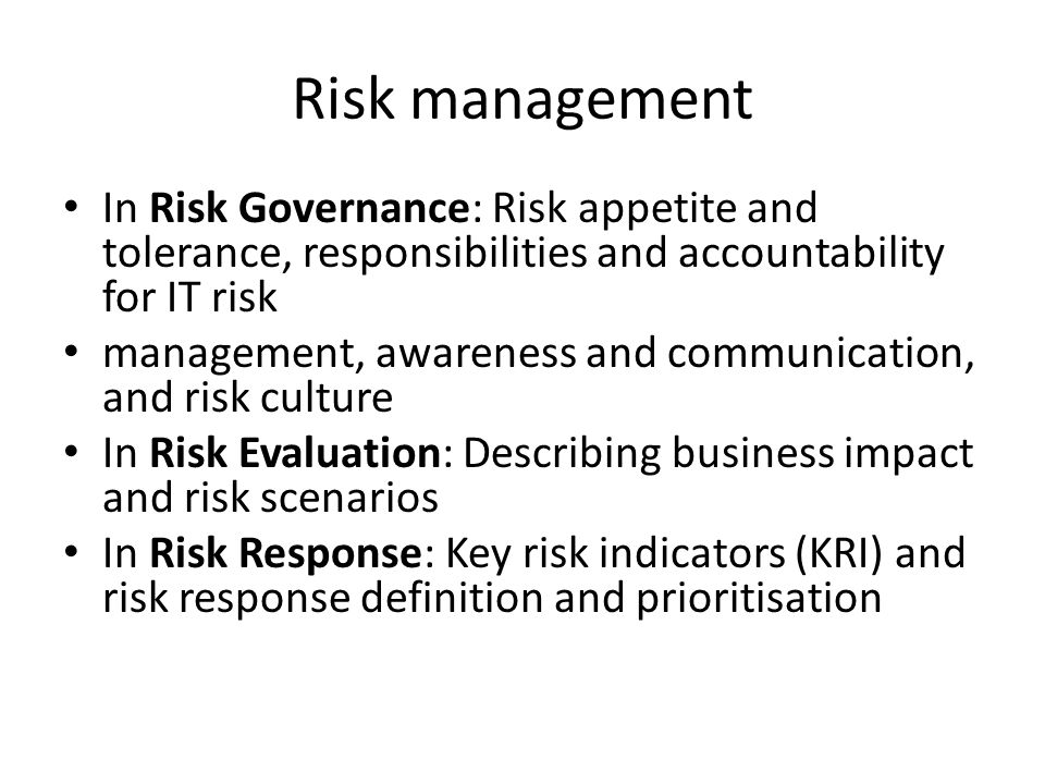 Risk management In Risk Governance: Risk appetite and tolerance, responsibilities and accountability for IT risk management, awareness and communicati