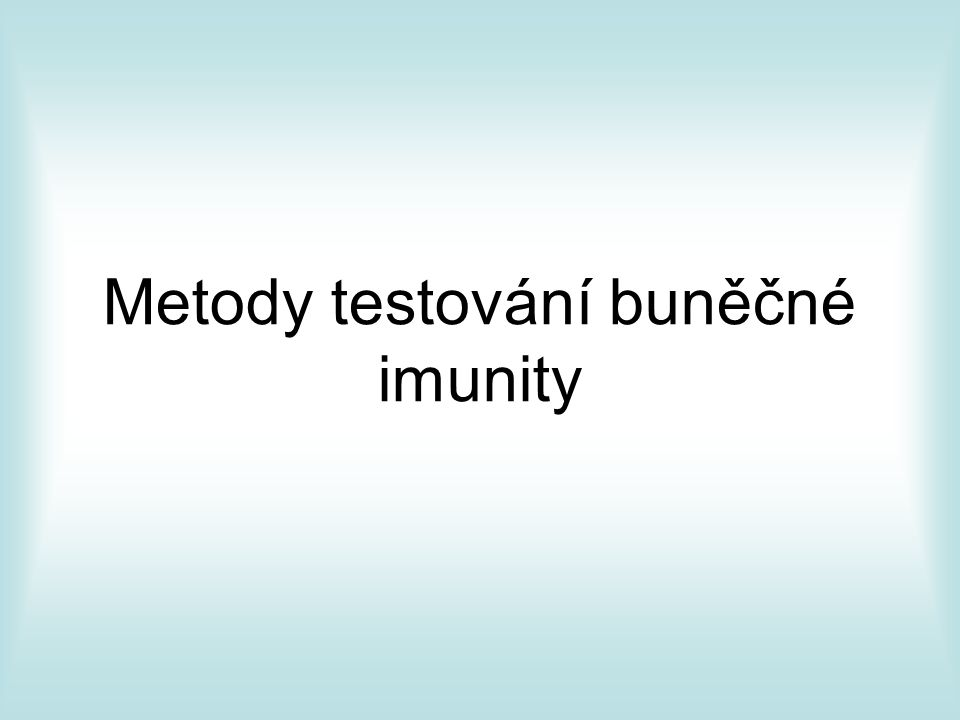Význam testování lymfocytárních populací Monitorování buněčné imunity Sekundární imunodeficity Traumata Sepse Pooperační stavy Diagnostika a prognostika zhoubných nádorů Diagnostika SCID a hypogamaglobulinémie Monitorování rozvoje štěpu po transplantaci kostní dřeně Testování nových léků (farmakologie, protinádorová imunoterapie)