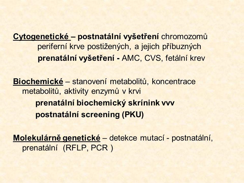 Cytogenetické – postnatální vyšetření chromozomů periferní krve postižených, a jejich příbuzných prenatální vyšetření - AMC, CVS, fetální krev Biochem
