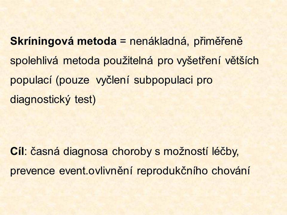 Skríningová metoda = nenákladná, přiměřeně spolehlivá metoda použitelná pro vyšetření větších populací (pouze vyčlení subpopulaci pro diagnostický tes