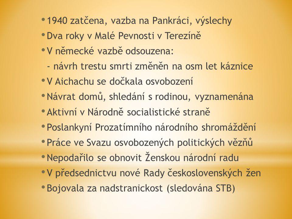 1940 zatčena, vazba na Pankráci, výslechy Dva roky v Malé Pevnosti v Terezíně V německé vazbě odsouzena: - návrh trestu smrti změněn na osm let káznic