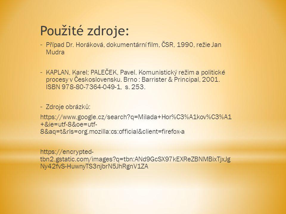 Použité zdroje: - Případ Dr. Horáková, dokumentární film, ČSR, 1990, režie Jan Mudra - KAPLAN, Karel; PALEČEK, Pavel. Komunistický režim a politické p