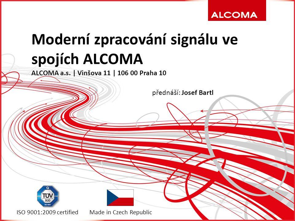 Moderní zpracování signálu ve spojích ALCOMA ALCOMA a.s. | Vinšova 11 | 106 00 Praha 10 ISO 9001:2009 certifiedMade in Czech Republic přednáší: Josef