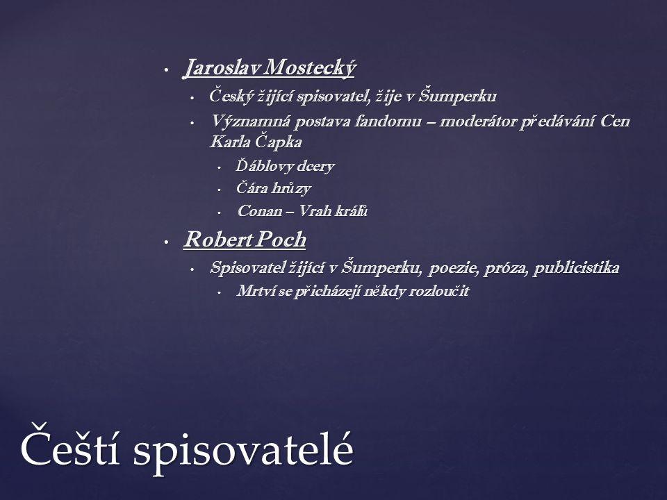 Mostecký Jaroslav Mostecký Č eský ž ijící spisovatel, ž ije v Šumperku Č eský ž ijící spisovatel, ž ije v Šumperku Významná postava fandomu – moderáto
