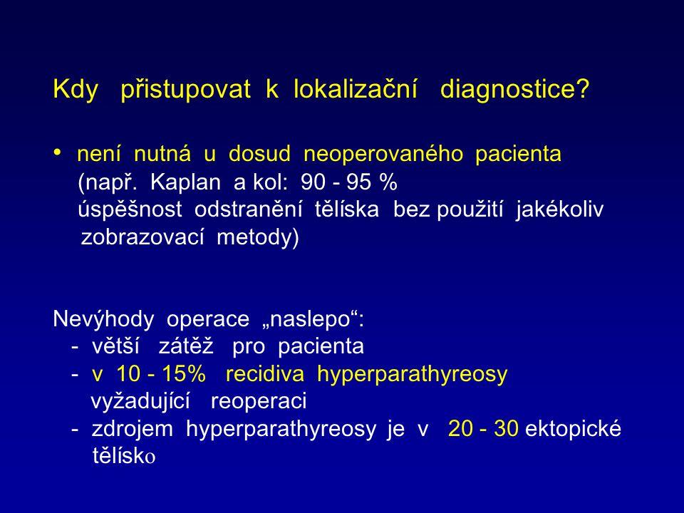 Kdy přistupovat k lokalizační diagnostice? není nutná u dosud neoperovaného pacienta (např. Kaplan a kol: 90 - 95 % úspěšnost odstranění tělíska bez p