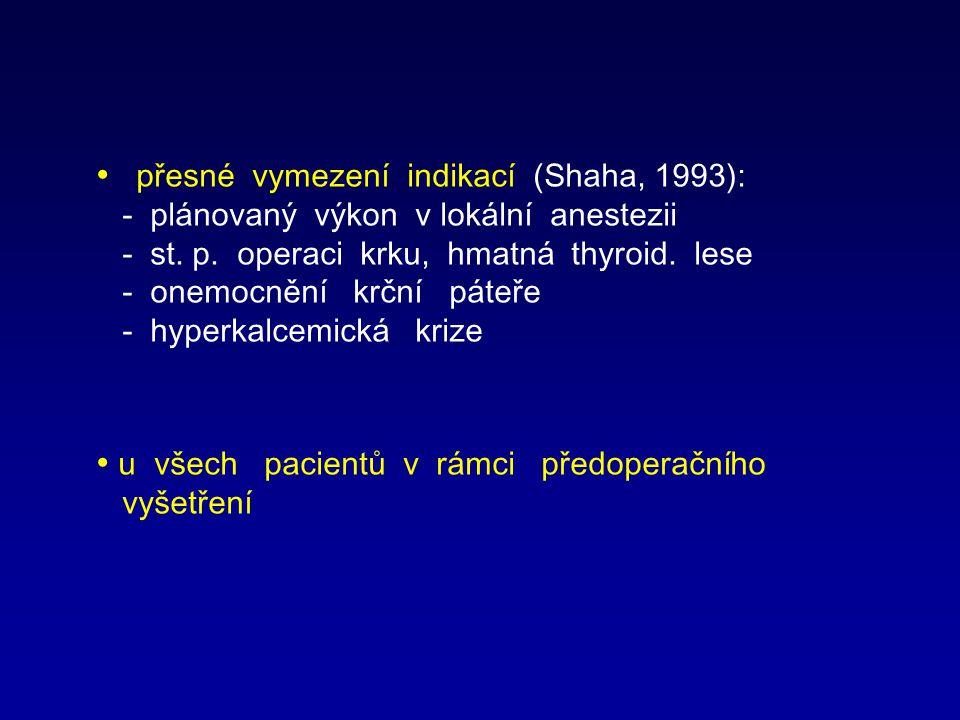 přesné vymezení indikací (Shaha, 1993): - plánovaný výkon v lokální anestezii - st. p. operaci krku, hmatná thyroid. lese - onemocnění krční páteře -
