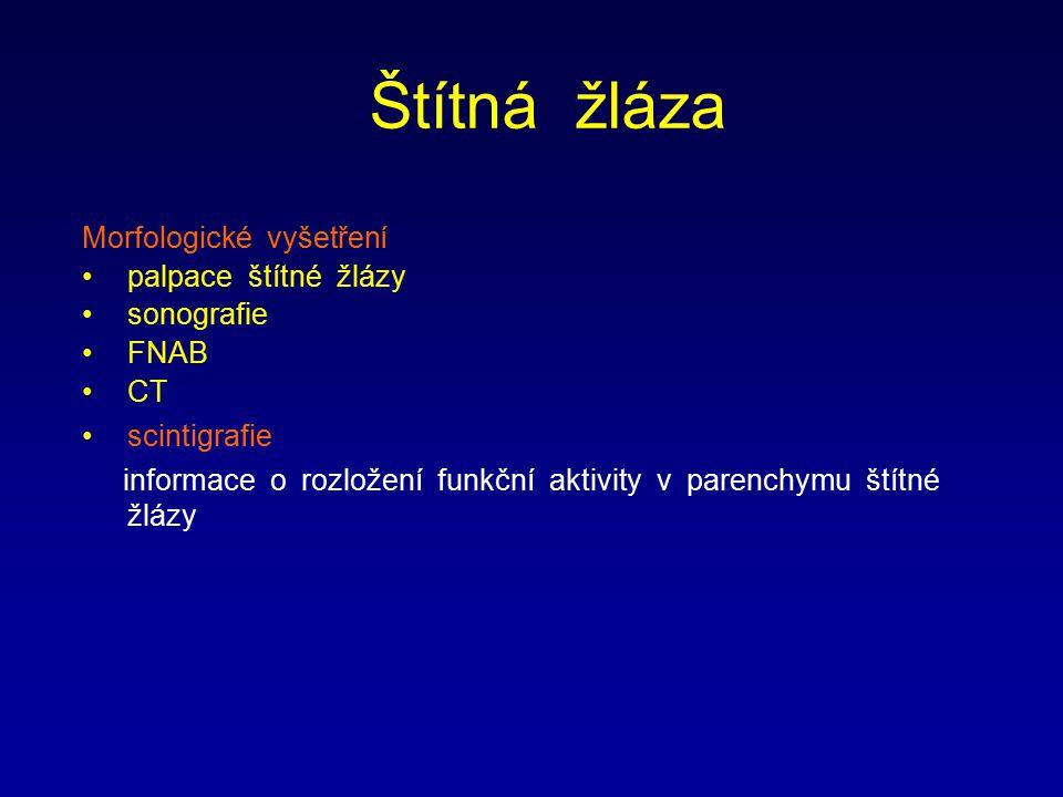 Štítná žláza Morfologické vyšetření palpace štítné žlázy sonografie FNAB CT scintigrafie informace o rozložení funkční aktivity v parenchymu štítné žl