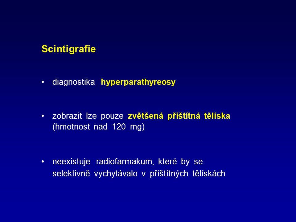 Scintigrafie diagnostika hyperparathyreosy zobrazit lze pouze zvětšená příštítná tělíska (hmotnost nad 120 mg) neexistuje radiofarmakum, které by se s