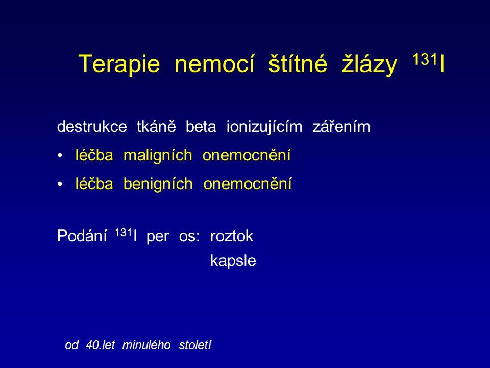 Terapie nemocí štítné žlázy 131 I destrukce tkáně beta ionizujícím zářením léčba maligních onemocnění léčba benigních onemocnění Podání 131 I per os: