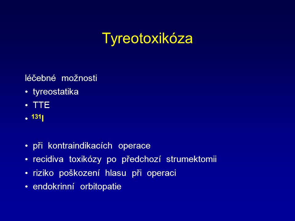 Tyreotoxikóza léčebné možnosti tyreostatika TTE 131 I při kontraindikacích operace recidiva toxikózy po předchozí strumektomii riziko poškození hlasu