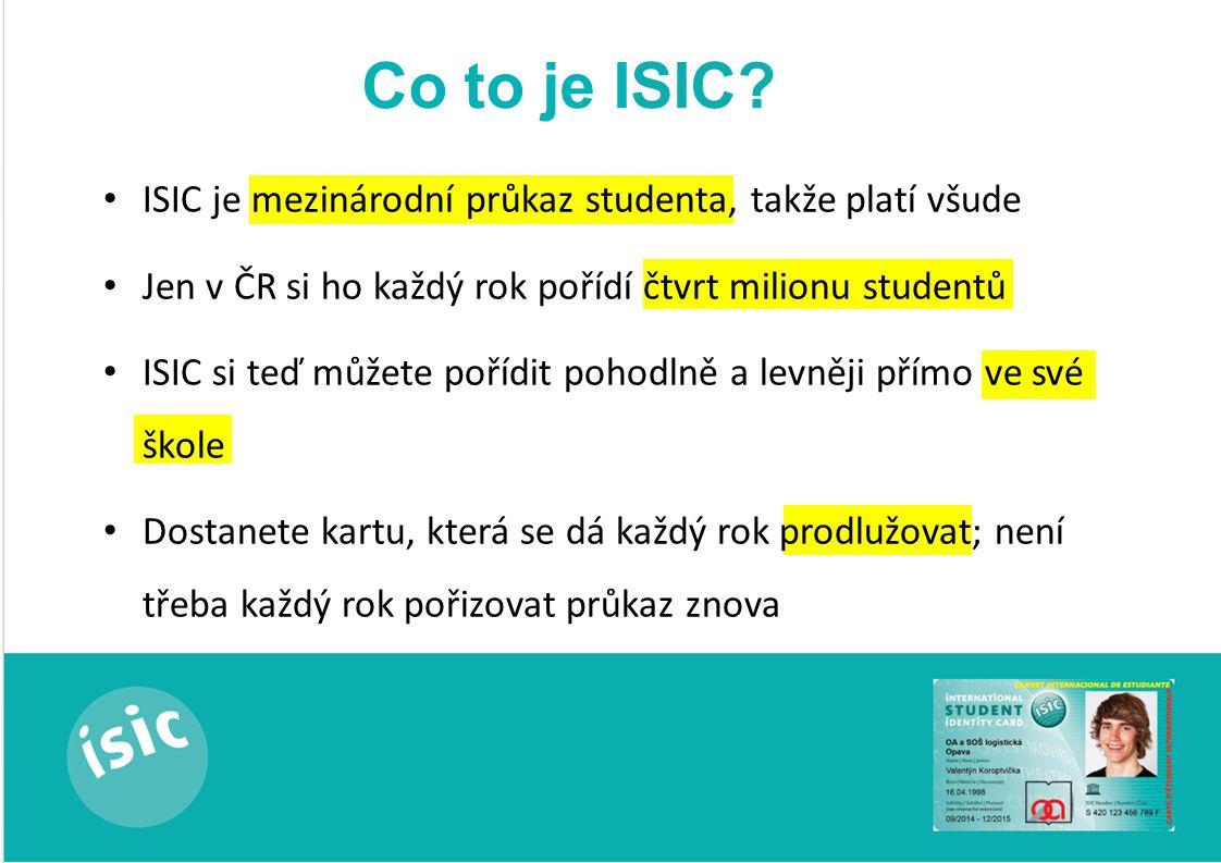 ISIC je mezinárodní průkaz studenta, takže platí všude Jen v ČR si ho každý rok pořídí čtvrt milionu studentů ISIC si teď můžete pořídit pohodlně a levněji přímo ve své škole Dostanete kartu, která se dá každý rok prodlužovat; není třeba každý rok pořizovat průkaz znova Co to je ISIC
