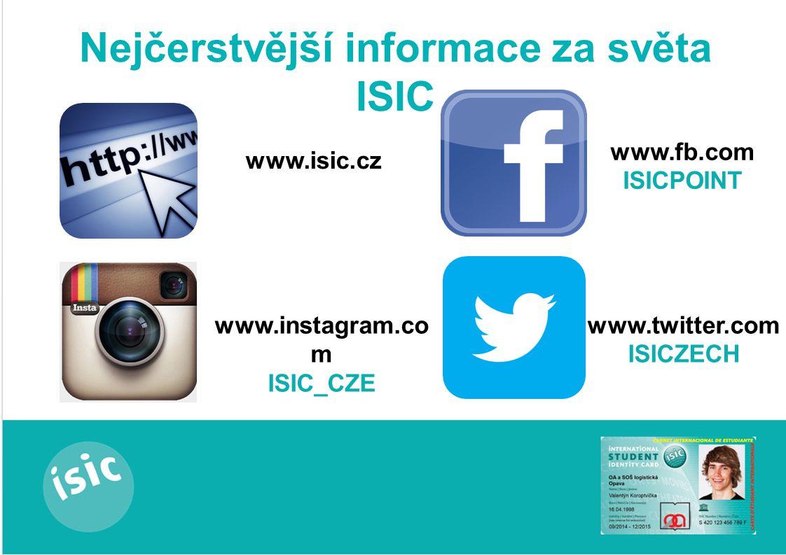 Nejčerstvější informace za světa ISIC www.isic.cz www.fb.com ISICPOINT www.instagram.co m ISIC_CZE www.twitter.com ISICZECH