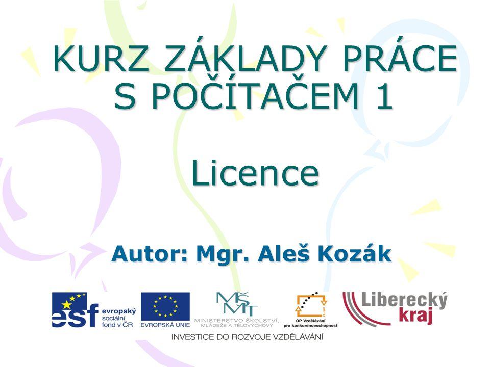 KURZ ZÁKLADY PRÁCE S POČÍTAČEM 1 Licence Autor: Mgr. Aleš Kozák