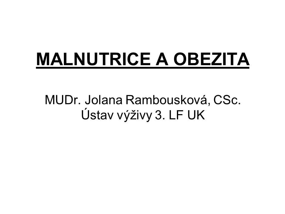 MALNUTRICE A OBEZITA MUDr. Jolana Rambousková, CSc. Ústav výživy 3. LF UK