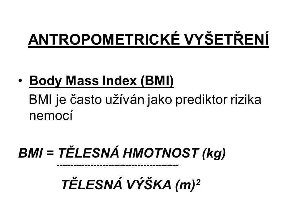ANTROPOMETRICKÉ VYŠETŘENÍ Body Mass Index (BMI) BMI je často užíván jako prediktor rizika nemocí BMI = TĚLESNÁ HMOTNOST (kg) ------------------------------------------ TĚLESNÁ VÝŠKA (m) 2