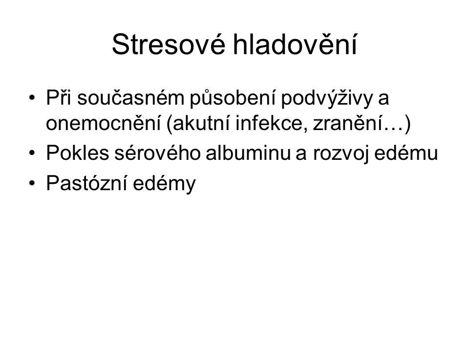 Stresové hladovění Při současném působení podvýživy a onemocnění (akutní infekce, zranění…) Pokles sérového albuminu a rozvoj edému Pastózní edémy
