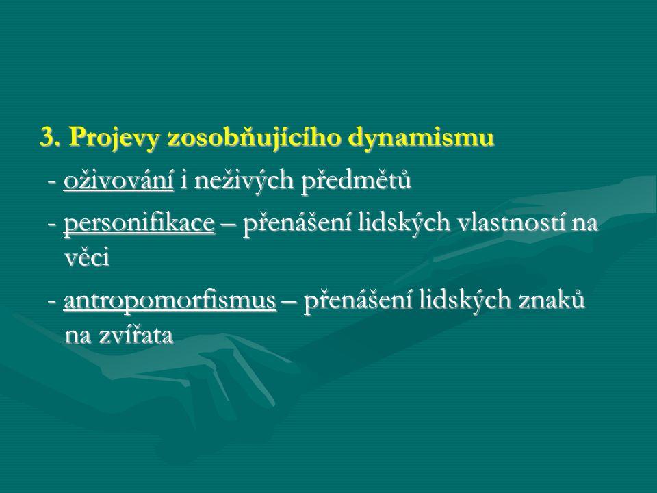 3. Projevy zosobňujícího dynamismu - oživování i neživých předmětů - oživování i neživých předmětů - personifikace – přenášení lidských vlastností na