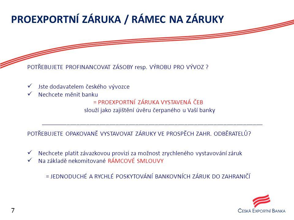 PROEXPORTNÍ ZÁRUKA / RÁMEC NA ZÁRUKY POTŘEBUJETE PROFINANCOVAT ZÁSOBY resp. VÝROBU PRO VÝVOZ ? Jste dodavatelem českého vývozce Nechcete měnit banku =