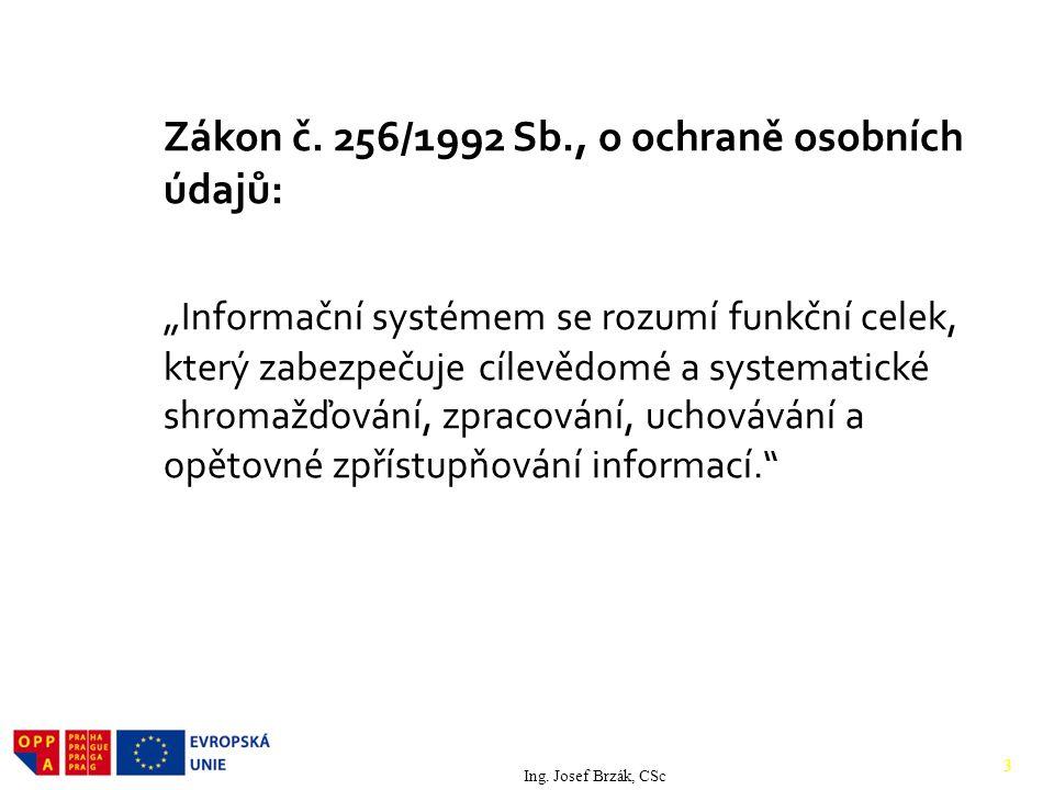 """Zákon č. 256/1992 Sb., o ochraně osobních údajů: """" Informační systémem se rozumí funkční celek, který zabezpečuje cílevědomé a systematické shromažďov"""