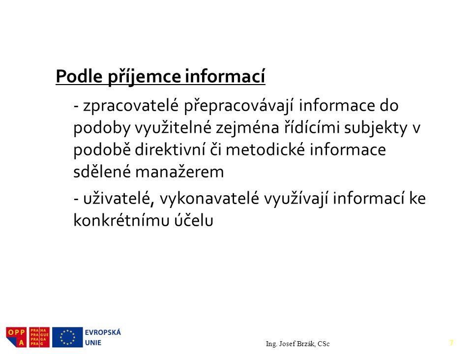 Podle příjemce informací - zpracovatelé přepracovávají informace do podoby využitelné zejména řídícími subjekty v podobě direktivní či metodické infor