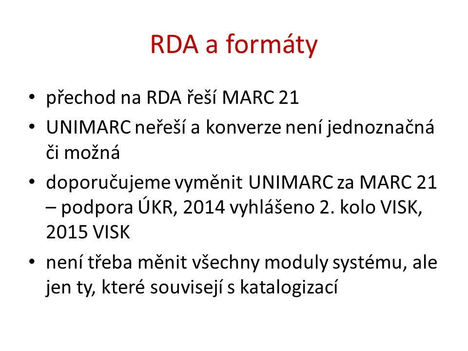 RDA a formáty přechod na RDA řeší MARC 21 UNIMARC neřeší a konverze není jednoznačná či možná doporučujeme vyměnit UNIMARC za MARC 21 – podpora ÚKR, 2014 vyhlášeno 2.