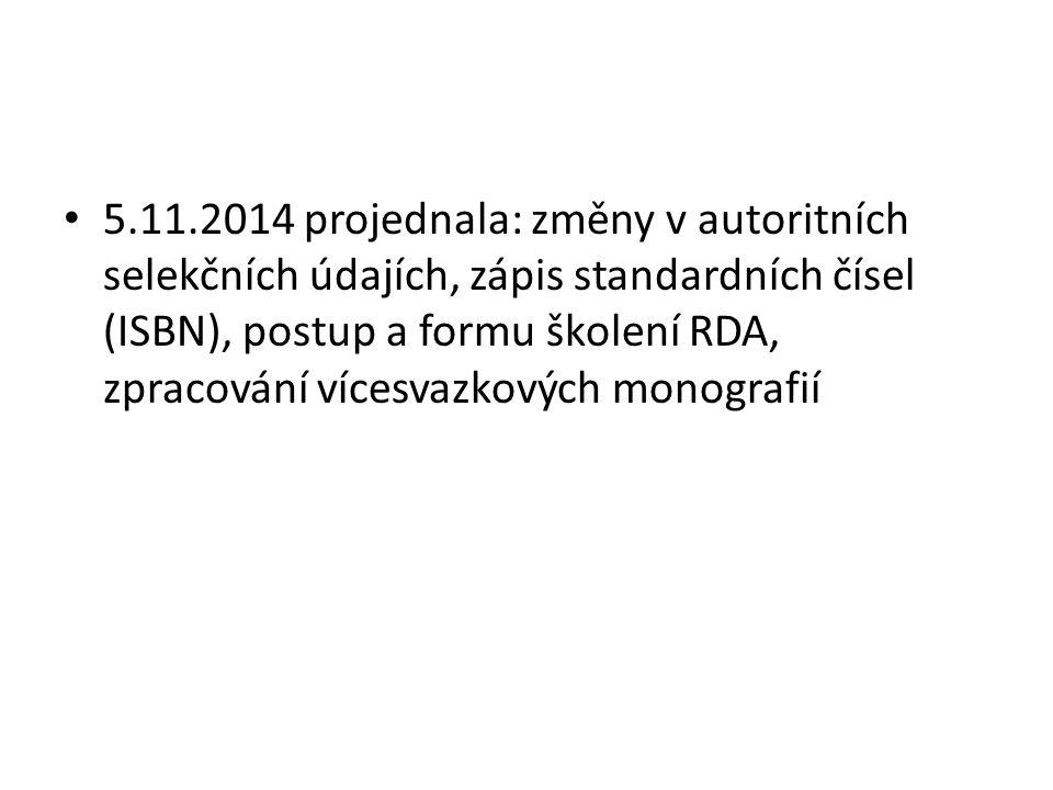 5.11.2014 projednala: změny v autoritních selekčních údajích, zápis standardních čísel (ISBN), postup a formu školení RDA, zpracování vícesvazkových monografií