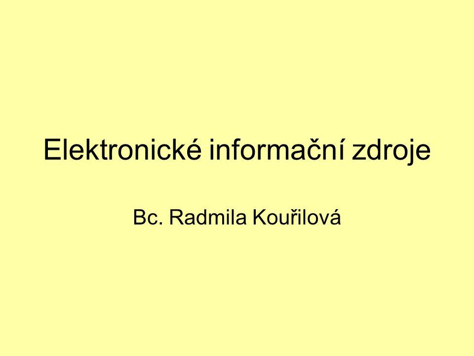 Elektronické informační zdroje Bc. Radmila Kouřilová