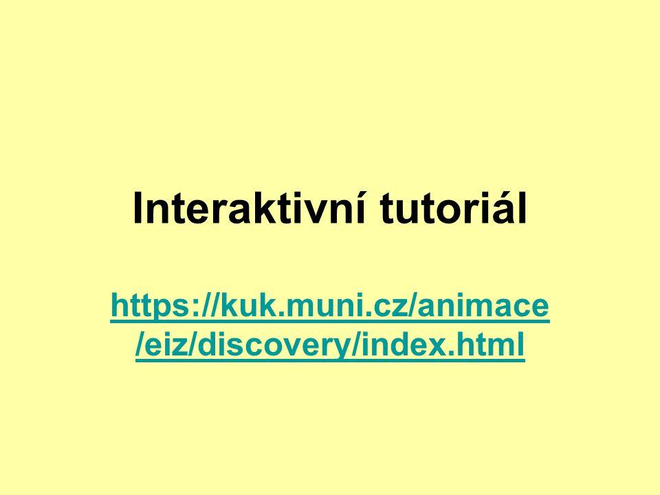Interaktivní tutoriál https://kuk.muni.cz/animace /eiz/discovery/index.html