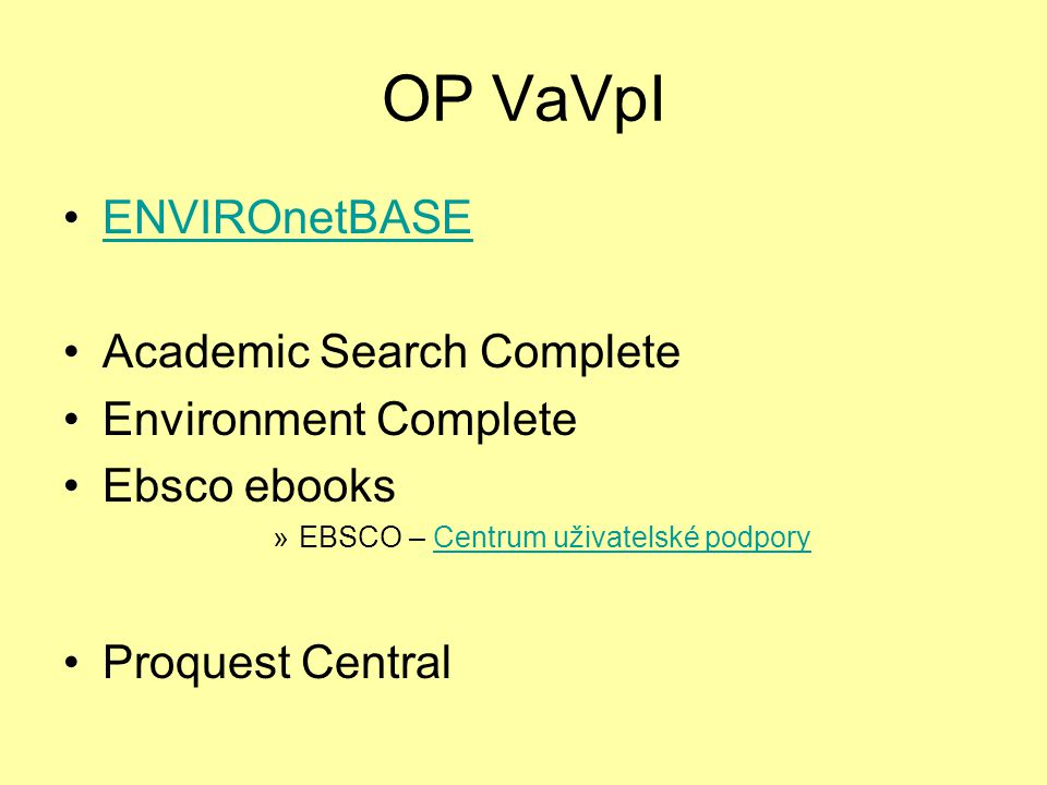 OP VaVpI ENVIROnetBASE Academic Search Complete Environment Complete Ebsco ebooks »EBSCO – Centrum uživatelské podporyCentrum uživatelské podpory Proquest Central