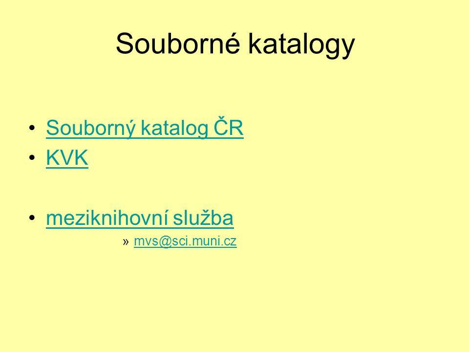 Souborné katalogy Souborný katalog ČR KVK meziknihovní služba »mvs@sci.muni.czmvs@sci.muni.cz