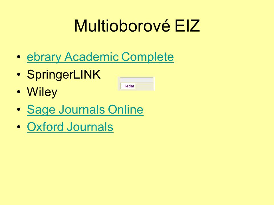 Multioborové EIZ ebrary Academic Complete SpringerLINK Wiley Sage Journals Online Oxford Journals