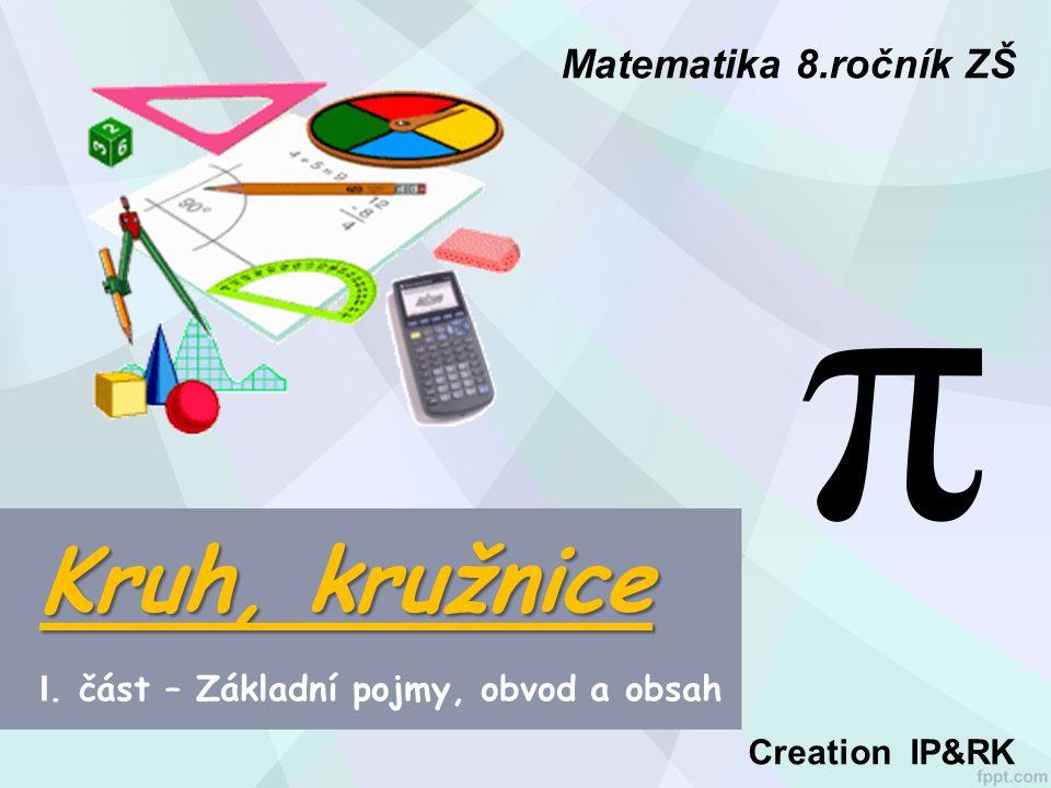 Kruh, kružnice I. část – Základní pojmy, obvod a obsah Matematika 8.ročník ZŠ Creation IP&RK