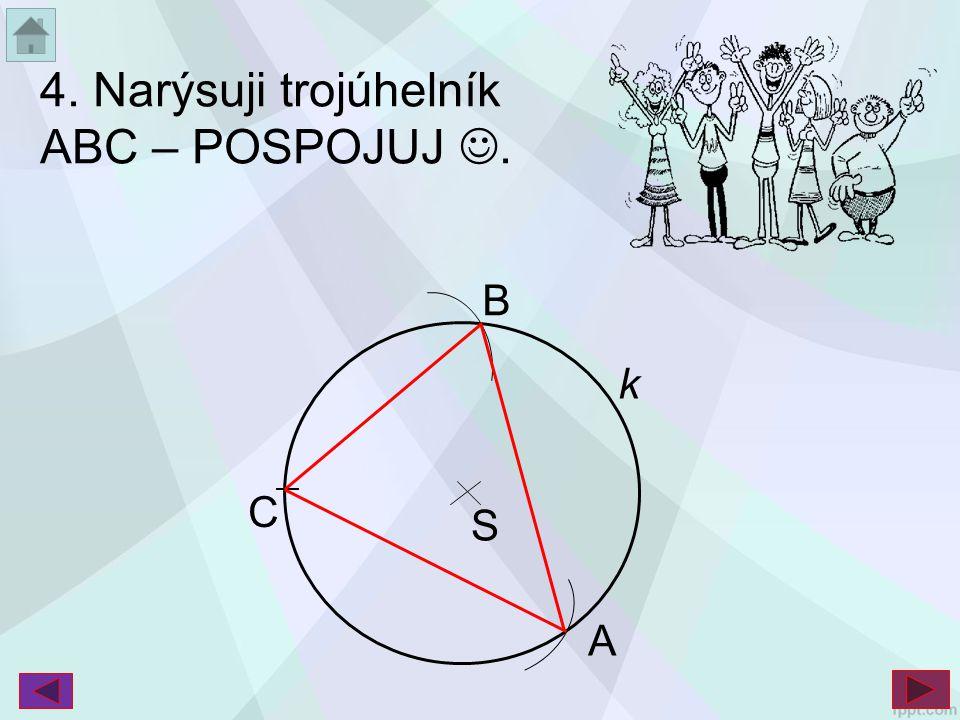 4. Narýsuji trojúhelník ABC – POSPOJUJ. B k C S A