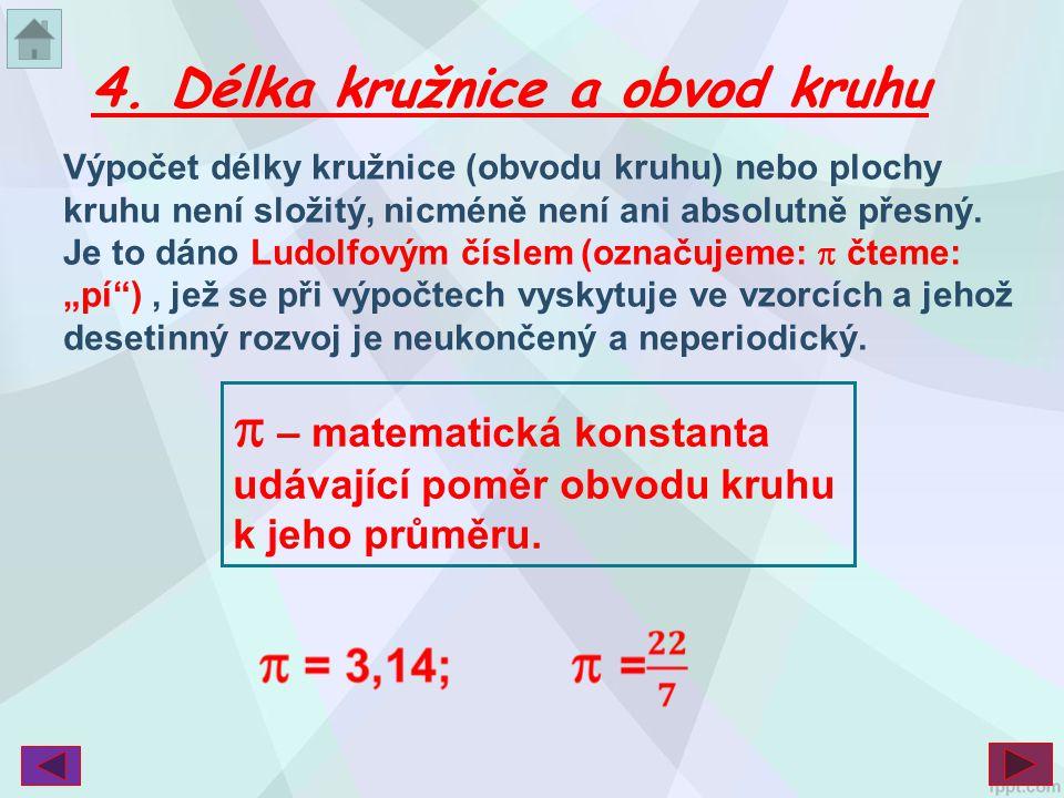 Výpočet délky kružnice (obvodu kruhu) nebo plochy kruhu není složitý, nicméně není ani absolutně přesný. Je to dáno Ludolfovým číslem (označujeme:  č