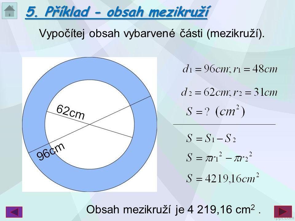 Vypočítej obsah vybarvené části (mezikruží). 5. Příklad - obsah mezikruží Obsah mezikruží je 4 219,16 cm 2.