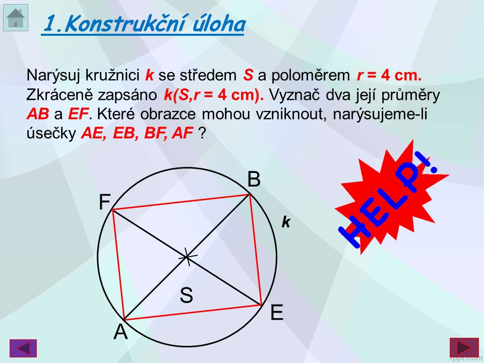 Narýsuj kružnici k se středem S a poloměrem r = 4 cm. Zkráceně zapsáno k(S,r = 4 cm). Vyznač dva její průměry AB a EF. Které obrazce mohou vzniknout,