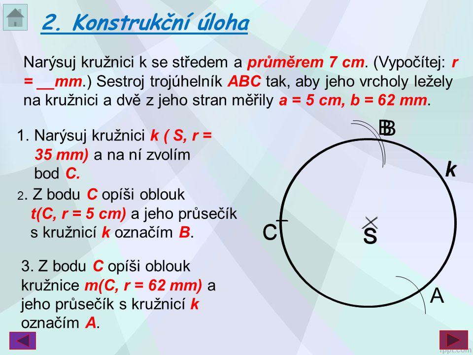 Narýsuj kružnici k se středem a průměrem 7 cm. (Vypočítej: r = __mm.) Sestroj trojúhelník ABC tak, aby jeho vrcholy ležely na kružnici a dvě z jeho st