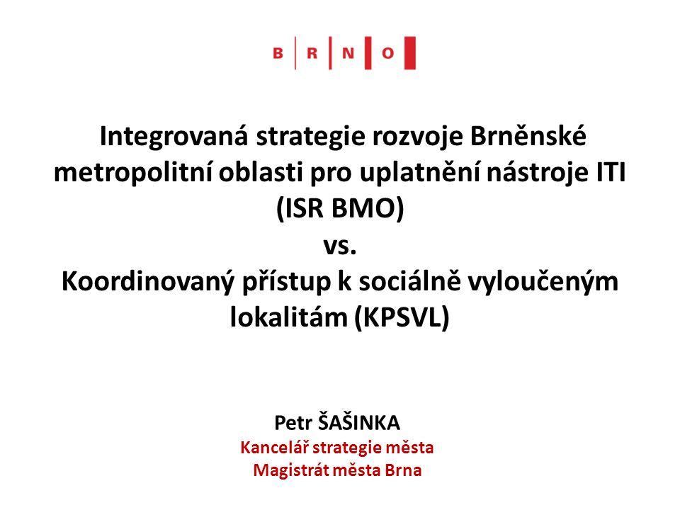 Integrovaná strategie rozvoje Brněnské metropolitní oblasti pro uplatnění nástroje ITI (ISR BMO) vs. Koordinovaný přístup k sociálně vyloučeným lokali
