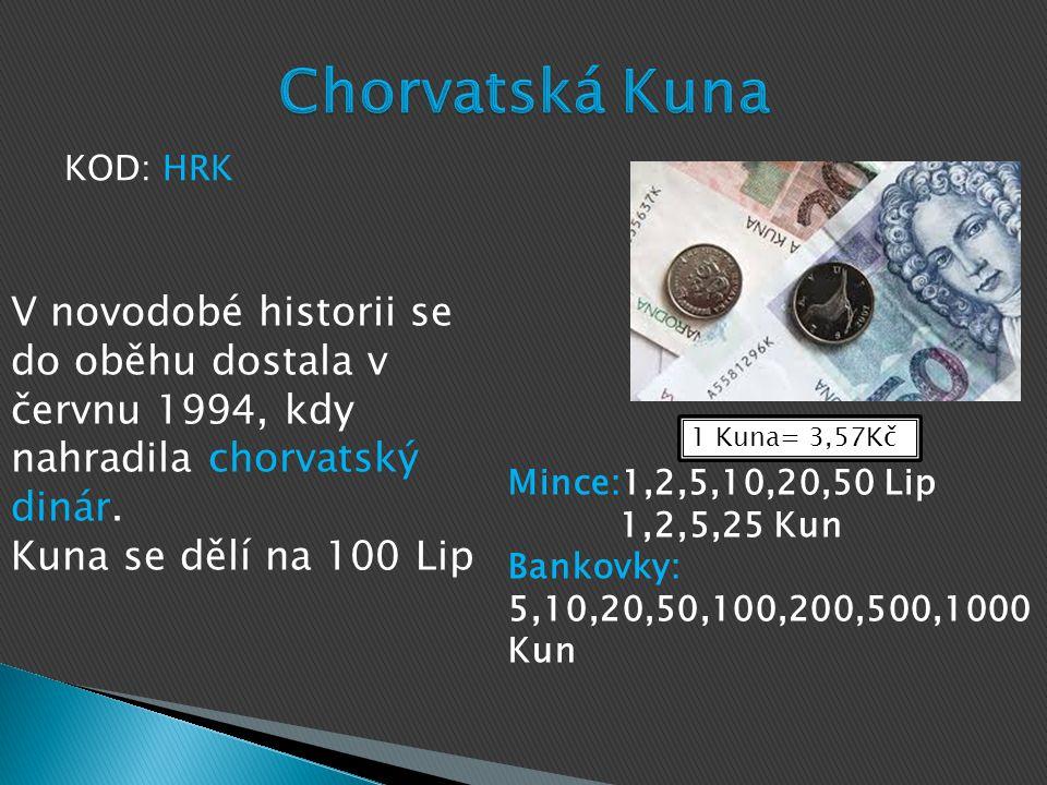 1 Kuna= 3,57Kč Mince:1,2,5,10,20,50 Lip 1,2,5,25 Kun Bankovky: 5,10,20,50,100,200,500,1000 Kun KOD: HRK V novodobé historii se do oběhu dostala v červnu 1994, kdy nahradila chorvatský dinár.