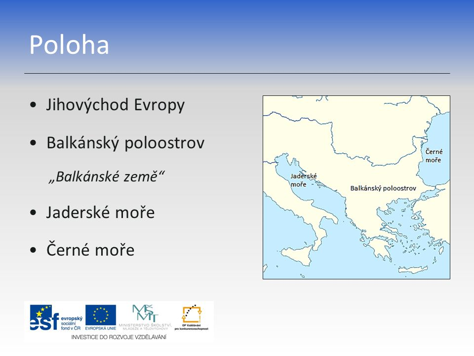 """Poloha Jihovýchod Evropy Balkánský poloostrov """"Balkánské země"""" Jaderské moře Černé moře"""