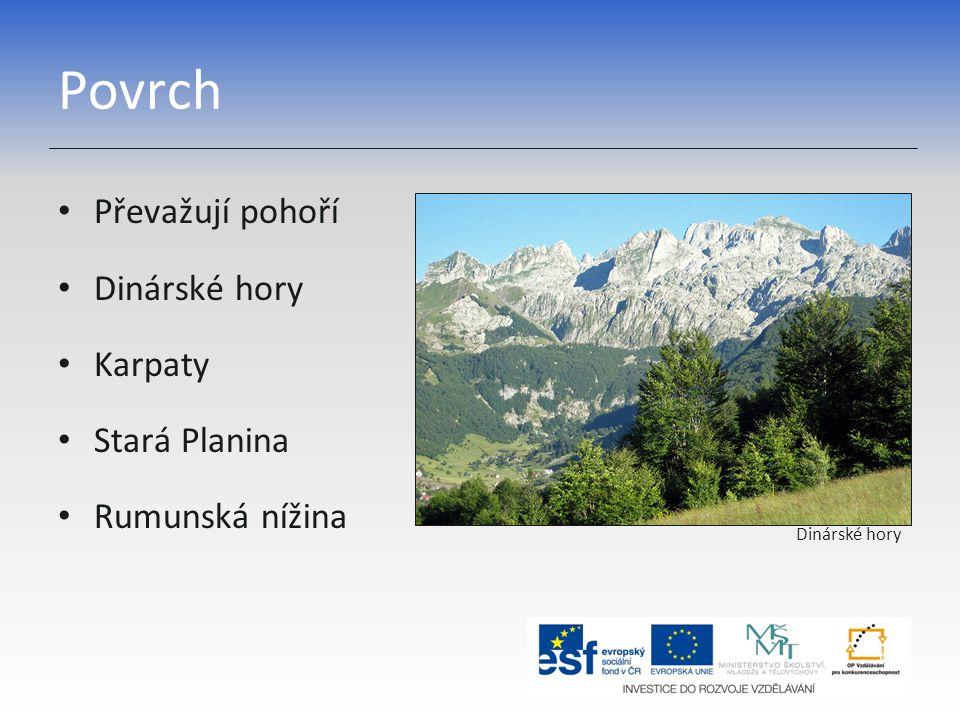 Povrch Převažují pohoří Dinárské hory Karpaty Stará Planina Rumunská nížina Dinárské hory