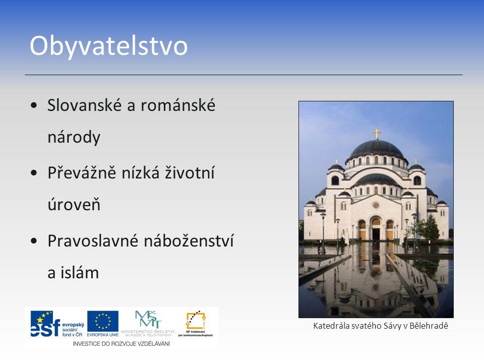 Obyvatelstvo Slovanské a románské národy Převážně nízká životní úroveň Pravoslavné náboženství a islám Katedrála svatého Sávy v Bělehradě