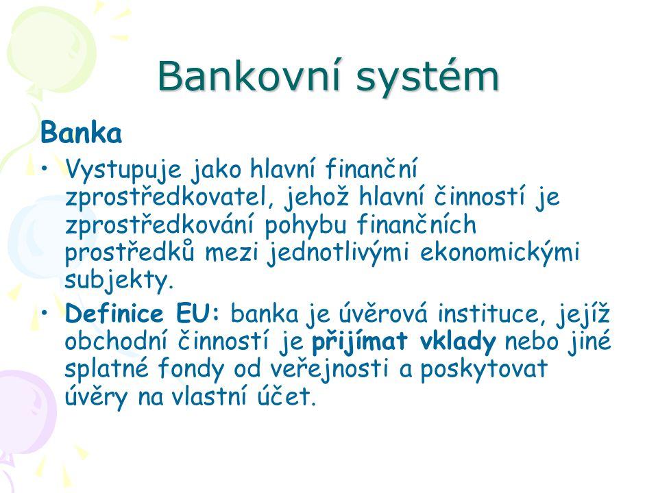 Bankovní systém Banka Vystupuje jako hlavní finanční zprostředkovatel, jehož hlavní činností je zprostředkování pohybu finančních prostředků mezi jednotlivými ekonomickými subjekty.