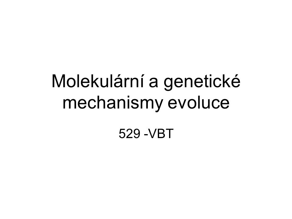 Molekulární a genetické mechanismy evoluce 529 -VBT