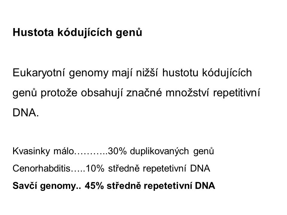 Hustota kódujících genů Eukaryotní genomy mají nižší hustotu kódujících genů protože obsahují značné množství repetitivní DNA. Kvasinky málo………..30% d