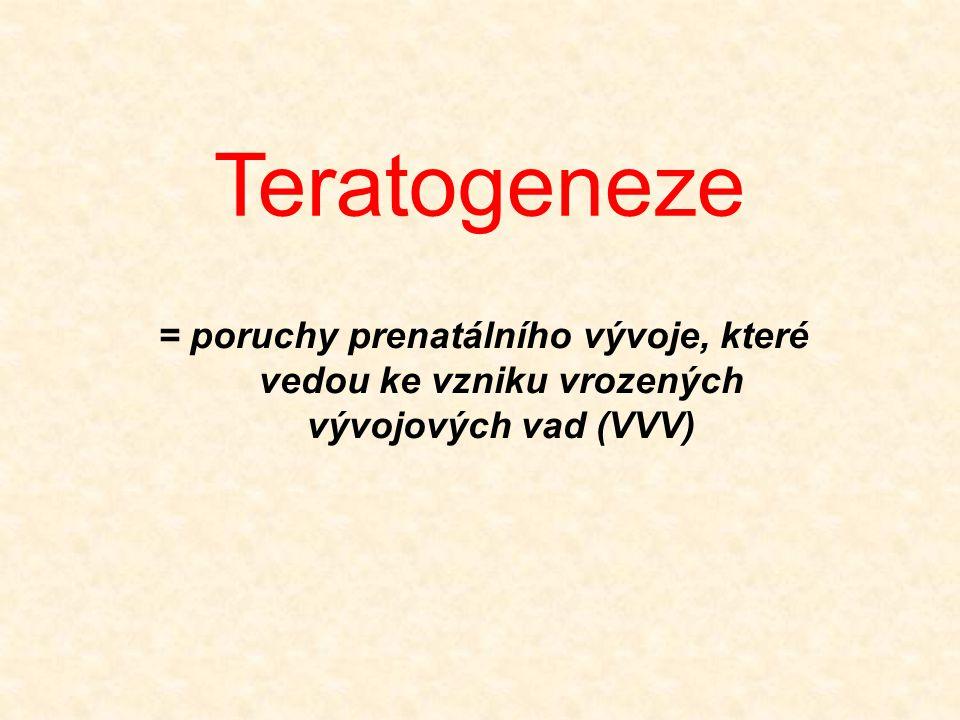 Teratogeneze = poruchy prenatálního vývoje, které vedou ke vzniku vrozených vývojových vad (VVV)