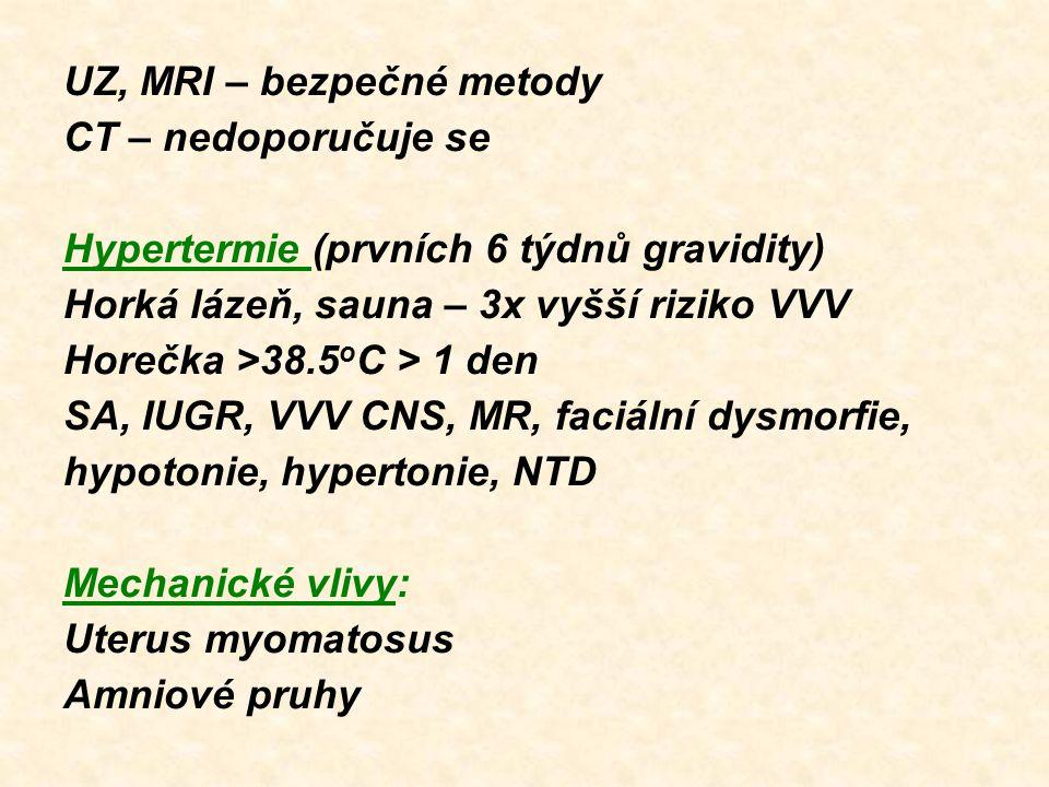 UZ, MRI – bezpečné metody CT – nedoporučuje se Hypertermie (prvních 6 týdnů gravidity) Horká lázeň, sauna – 3x vyšší riziko VVV Horečka >38.5 o C > 1