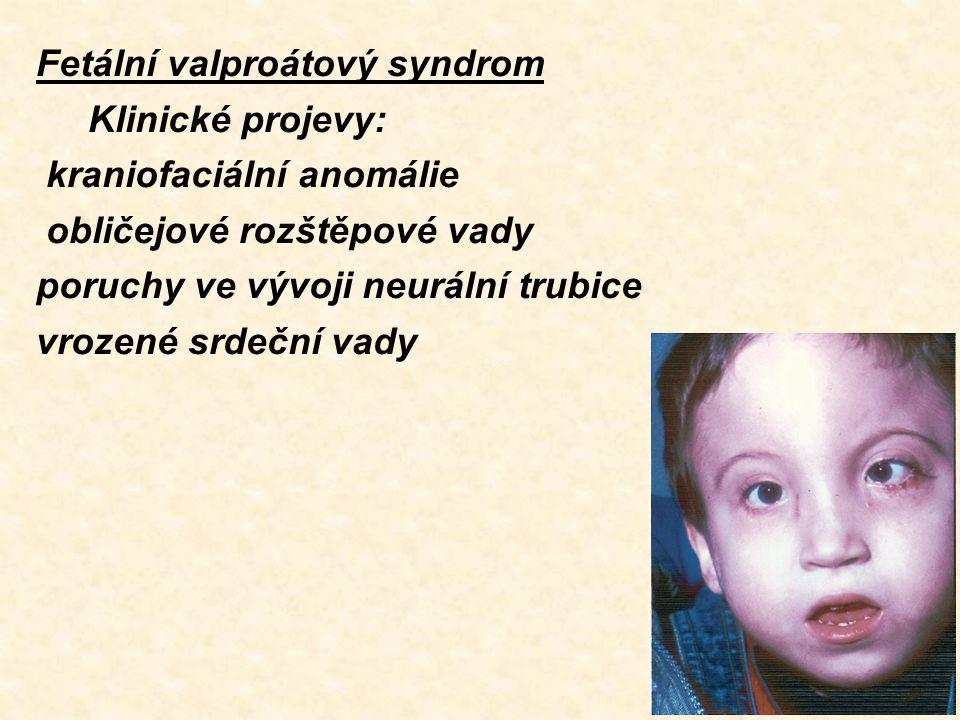 Fetální valproátový syndrom Klinické projevy: kraniofaciální anomálie obličejové rozštěpové vady poruchy ve vývoji neurální trubice vrozené srdeční va